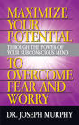 Maximize Your Potential Through the Power of Your Subconscious Mind to Overcome Fear and Worry Cover Image