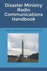 Disaster Ministry Radio Communications Handbook: Created to assist volunteers serving through their skills Cover Image