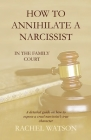 How To Annihilate A Narcissist: In The Family Court Cover Image