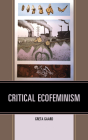 Critical Ecofeminism (Ecocritical Theory and Practice) Cover Image