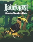 Rainforest Coloring Book for Adults: Easy Design Rainforest Coloring Activity Book for Grown-ups, Stress Relieving Tropical Rainforest Adult Coloring Cover Image