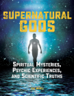 Supernatural Gods: Spiritual Mysteries, Psychic Experiences, and Scientific Truths Cover Image
