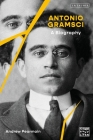 Antonio Gramsci: A Biography (Communist Lives) Cover Image