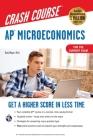 Ap(r) Microeconomics Crash Course, Book + Online: Get a Higher Score in Less Time (Advanced Placement (AP) Crash Course) Cover Image
