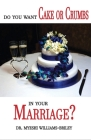 Do You Want Cake Or Crumbs In Your Marriage?: Do You Want Cake Or Crumbs In Your Marriage? Cover Image