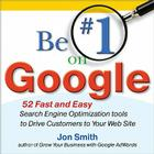 Be #1 on Google: 52 Fast and Easy Search Engine Optimization Tools to Drive Customers to Your Web Site Cover Image