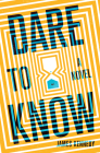 Dare to Know: A Novel Cover Image
