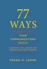 77 Ways To Perfect YourCommunications Skills: Enhancing Your Personal and Professional Relationships Cover Image