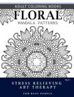 Floral Mandala Patterns Volume 1: Adult Coloring Books Anti-Stress Mandala Art Therapy for Busy People Cover Image