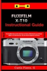 Fujifilm X-T10 Instructional Guide: The Simplified Manual with Useful Tips and Tricks to Effectively Set up and Master Fujifilm X-T10 with Shortcuts, Cover Image