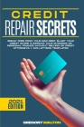 Credit Repair Secrets: Break Free From Your Bad Debt, Blast Your Credit Score & Improve Your Business Or Personal Finance Without Relying On Cover Image