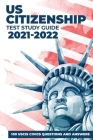 US Citizenship Test Study Guide 2021-2022: 100 USCIS Civics Questions and Answers with Detailed Explanations updated for 2021 Cover Image