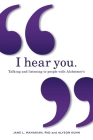 I hear you: Talking and listening to people with Alzheimer's (and other dementias) Cover Image