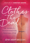 Clothes the Deal: The Guide for Transformative Personal Style Cover Image