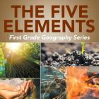 The Five Elements: First Grade Geography Series Cover Image