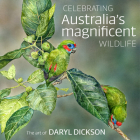 Celebrating Australia's Magnificent Wildlife: The Art of Daryl Dickson Cover Image