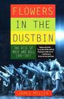 Flowers in the Dustbin: The Rise of Rock and Roll, 1947-1977 Cover Image