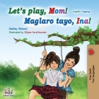 Let's play, Mom! (English Tagalog Bilingual Book): Filipino children's book (English Tagalog Bilingual Collection) Cover Image
