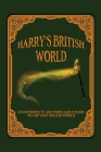 Harry's British World: An Incomplete And Unreliable Guide To The Very British World: British History Reading List Cover Image