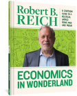 Economics in Wonderland: Robert Reich's Cartoon Guide to a Political World Gone Mad and Mean Cover Image