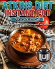 Atkins Diet Instant Pot Cookbook: Simple, Yummy Low Carb Atkins Diet Recipes for Your Instant Pot Cover Image