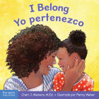 I Belong/Yo pertenezco: A board book about being part of a family and a group/Un libro sobre formar parte de una familia y un grupo (Learning About Me & You) Cover Image