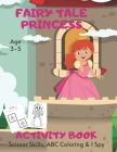 Fairy Tale Princess Scissor Skills, ABC Coloring & I Spy Activity Book Age 3 - 5: Children's Puzzle Book For 3, 4 or 5 Year Old Toddlers - Preschool G Cover Image