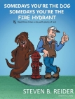 Somedays You're the Dog, Somedays You're the Fire Hydrant Cover Image