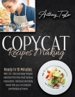 Copycat Recipes Making: Ready In 10 Minutes. With 150 + Fast And Easy Recipes Selected From The Most Famous Restaurants. Delicious And Tasty M Cover Image
