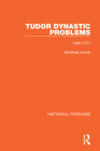 Tudor Dynastic Problems: 1460-1571 (Historical Problems) Cover Image