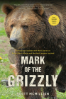 Mark of the Grizzly: Revised And Updated With More Stories Of Recent Bear Attacks And The Hard Lessons Learned, 3rd Edition Cover Image