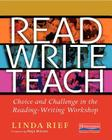 Read Write Teach: Choice and Challenge in the Reading-Writing Workshop Cover Image