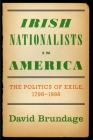 Irish Nationalists in America: The Politics of Exile, 1798-1998 Cover Image