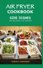 Air Fryer Cookbook Side Dishes: Fast and Simple to Eat Healthier Cover Image