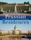 Prussian Residences: Royal Palaces and Gardens in Berlin and Brandenburg Cover Image