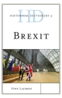 Historical Dictionary of Brexit (Historical Dictionaries of International Organizations) Cover Image