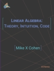 Linear Algebra: Theory, Intuition, Code Cover Image