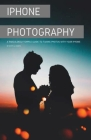 iPhone Photography: A Ridiculously Simple Guide To Taking Photos With Your iPhone Cover Image