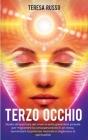 Terzo occhio: Guida all'apertura del chakra della ghiandola pineale per migliorare la consapevolezza in sé stessi, aumentare la pote Cover Image