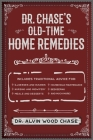 Dr. Chase's Old-Time Home Remedies: Includes Traditional Advice for Illnesses and Injuries, Nursing and Midwifery, Meals and Desserts, Household Maintenance, Beekeeping, and Much More! Cover Image