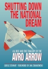 Shutting Down the National Dream: A. V. Roe and the Tragedy of the Avro Arrow Cover Image