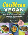 Caribbean Vegan: Meat-Free, Egg-Free, Dairy-Free Authentic Island Cuisine for Every Occasion Cover Image