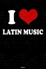 I Love Latin Music Notebook: Latin Music Heart Music Journal 6 x 9 inch 120 lined pages gift Cover Image
