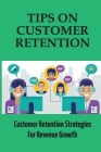 Tips On Customer Retention: Customer Retention Strategies For Revenue Growth: Build Customer Trust Cover Image
