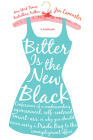 Bitter Is the New Black: Confessions of a Condescending, Egomaniacal, Self-Centered Smartass, Or, Why You Should Never Carry a Prada Bag to the Cover Image