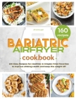 The Bariatric Air Fryer Cookbook: 160 Easy Recipes for Healthier and Crispier Fried Favorites to Improve Lifelong Health Cover Image