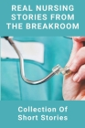 Real Nursing Stories From The Breakroom: Collection Of Short Stories: Emergency Nursing Cover Image