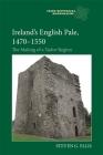 Ireland's English Pale, 1470-1550: The Making of a Tudor Region (Irish Historical Monographs) Cover Image