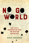 No Go World: How Fear Is Redrawing Our Maps and Infecting Our Politics Cover Image