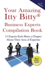 Your Amazing Itty Bitty Business Experts Compilation Book: 15 Business Experts Write about the Most Important Aspects of Their Businesses Cover Image